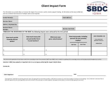 Client Impact Form The information you provide allows us to assess the impact of our services as well as receive program funding. All information will be kept confidential and only combined total amounts of multiple clie