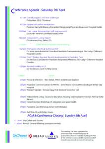 Conference Agenda | Saturday 7th April 9.15am Overall progress and next challenges Philip Watt, CEO, CF Ireland 9.35am Update on Pipeline medications Professor Gerry McElvaney, Consultant Respiratory Physician, Beaumont