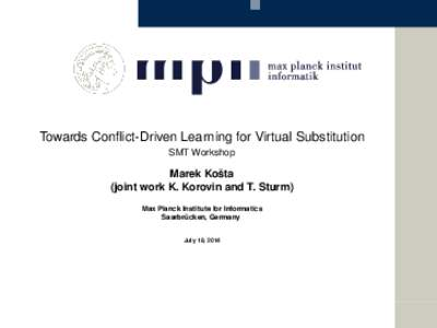Towards Conflict-Driven Learning for Virtual Substitution SMT Workshop ˇ Marek Kosta (joint work K. Korovin and T. Sturm)