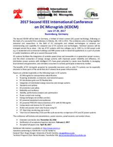 2017 Second IEEE International Conference on DC Microgrids (ICDCM) June 27-29, 2017 Nuremberg, Germany The Second ICDCM will be held in Germany, a hotbed of direct current (DC) power technology, following on the heels of