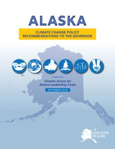 Alaska  CLIMATE CHANGE POLICY RECOMMENDATIONS TO THE GOVERNOR  Prepared by