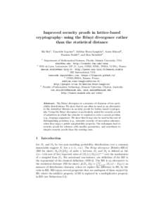 Improved security proofs in lattice-based cryptography: using the Rényi divergence rather than the statistical distance Shi Bai1 , Tancrède Lepoint3 , Adeline Roux-Langlois4 , Amin Sakzad5 , Damien Stehlé2 , and Ron S