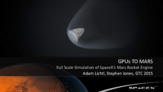 GPUs TO MARS Full Scale Simulation of SpaceX's Mars Rocket Engine Adam Lichtl, Stephen Jones, GTC 2015 Background 