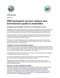 NEWS RELEASE April 7, 2017 PNW geological surveys release new homeowners guide to landslides Pamphlet puts landslide information in homeowners hands