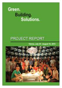 Green. Building. Solutions. P RO J E CT RE P O RT Vienna, July 25  August 16, 2015