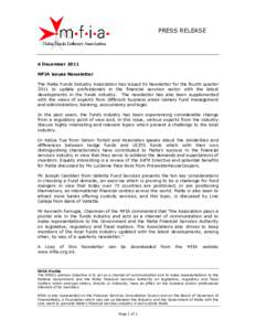 PRESS RELEASE  6 December 2011 MFIA issues Newsletter The Malta Funds Industry Association has issued its Newsletter for the fourth quarter 2011 to update professionals in the financial services sector with the latest