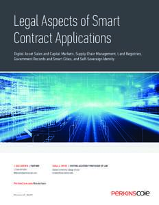 Legal Aspects of Smart Contract Applications Digital Asset Sales and Capital Markets, Supply Chain Management, Land Registries, Government Records and Smart Cities, and Self-Sovereign Identity  J. DAX HANSEN | PARTNER