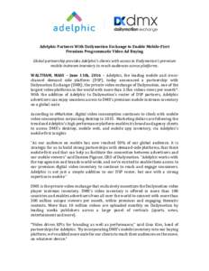 Adelphic Partners With Dailymotion Exchange to Enable Mobile-First Premium Programmatic Video Ad Buying Global partnership provides Adelphic's clients with access to Dailymotion's premium mobile instream inventory to