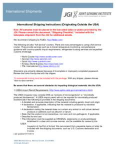 """International Shipments  International Shipping Instructions (Originating Outside the USA) Note: All samples must be placed in the barcoded tubes or plates provided by the  JGI. Please consult the document, """"Shipping C"""