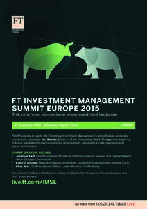 FT INVESTMENT MANAGEMENT SUMMIT EUROPE 2015 Risk, return and reinvention in a new investment landscape 29 September 2015 | Millennium Mayfair Hotel  LONDON