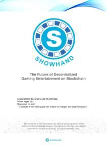The Future of Decentralized Gaming Entertainment on Blockchain SHOWHAND BLOCKCHAIN PLATFORM White Paper V1.1 December 25, 2017