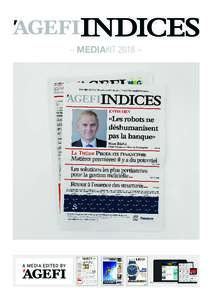 – MEDIAKIT 2018 –  A MEDIA EDITED BY Agefi INDICES is a monthly supplement to L'Agefi. It covers finance and investment topics as well