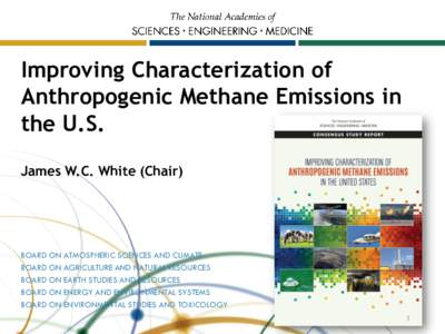 Improving Characterization of Anthropogenic Methane Emissions in the U.S. James W.C. White (Chair)  BOARD ON ATMOSPHERIC SCIENCES AND CLIMATE