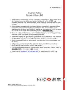 26 SeptemberImportant Notice Beware of Bogus Call 1. The Hongkong and Shanghai Banking Corporation Limited, Macau Branch would like to alert its customers on bogus communications that claim to be from HSBC. (e.g.