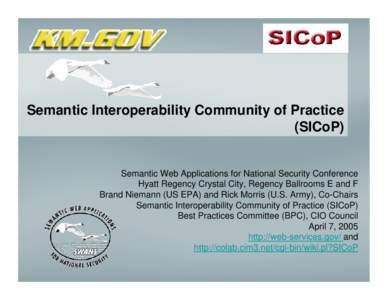 Semantic Interoperability Community of Practice (SICoP) Semantic Web Applications for National Security Conference Hyatt Regency Crystal City, Regency Ballrooms E and F Brand Niemann (US EPA) and Rick Morris (U.S. Army),