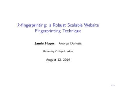 k-fingerprinting: a Robust Scalable Website Fingerprinting Technique Jamie Hayes George Danezis