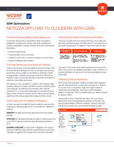 SOLUTION BRIEF  EDW Optimization: NETEZZA OFFLOAD TO CLOUDERA WITH CASK The Ever-Growing Netezza Data Warehouse