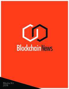 Media Kit 2018 Blockchain News is an independent, must-read daily resource for information and commentary about blockchain technology, crypto assets and digital currency