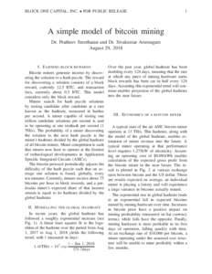 BLOCK ONE CAPITAL, INC. • FOR PUBLIC RELEASE  1 A simple model of bitcoin mining Dr. Pratheev Sreetharan and Dr. Sivakumar Arumugam