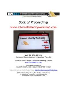 Book of Proceedings www.internetidentityworkshop.com April 26, 27 & Computer History Museum in Mountain View, CA Thank you to our Notes ~ Book of Proceedings Sponsor