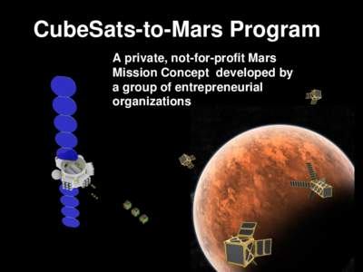 CubeSats-to-Mars Program A private, not-for-profit Mars Mission Concept developed by a group of entrepreneurial organizations