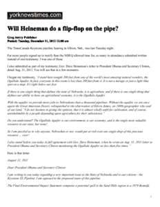Will Heineman do a flip-flop on the pipe? Greg Awtry Publisher Posted: Tuesday, December 11, :00 am The TransCanada Keystone pipeline hearing in Albion, Neb., was last Tuesday night. Far more people signed up to t