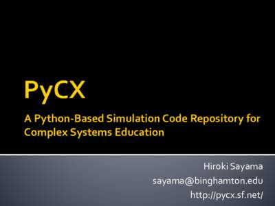 A Python-Based Simulation Code Repository for Complex Systems Education Hiroki Sayama  http://pycx.sf.net/