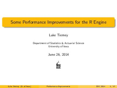 Some Performance Improvements for the R Engine Luke Tierney Department of Statistics & Actuarial Science University of Iowa  June 26, 2014