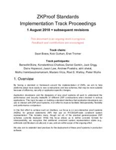 ZKProof Standards Implementation Track Proceedings 1 August 2018 + subsequent revisions This document is an ongoing work in progress. Feedback and contributions are encouraged. Track chairs: