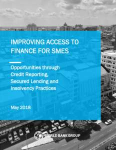 IMPROVING ACCESS TO FINANCE FOR SMES Opportunities through Credit Reporting, Secured Lending and Insolvency Practices