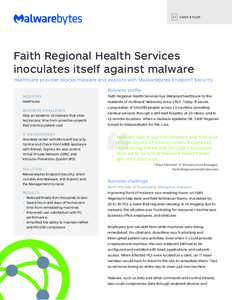 C A S E S T UDY  Faith Regional Health Services inoculates itself against malware Healthcare provider blocks malware and exploits with Malwarebytes Endpoint Security Business profile