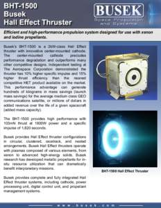 Efficient and high-performance propulsion system designed for use with xenon and iodine propellants. Busek's BHT-1500 is a 2kW-class Hall Effect thruster with innovative center-mounted cathode. The center-mounted