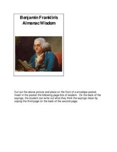 Benjamin Franklin's Almanac Wisdom Cut out the above picture and place on the front of a envelope pocket. Insert in the pocket the following page bits of wisdom. On the back of the sayings, the student can write out wh