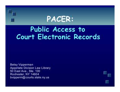 PACER: Public Access to Court Electronic Records Betsy Vipperman Appellate Division Law Library