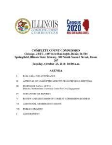 COMPLETE COUNT COMMISSION Chicago, JRTC, 100 West Randolph, RoomSpringfield, Illinois State Library, 300 South Second Street, Room 207 Tuesday, October 23, :00 a.m. AGENDA