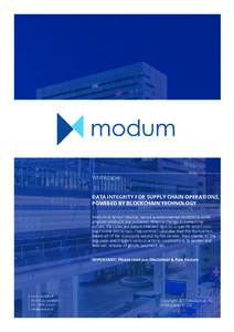 Whitepaper DATA INTEGRITY FOR SUPPLY CHAIN OPERATIONS, POWERED BY BLOCKCHAIN TECHNOLOGY modum.io sensor devices record environmental conditions while physical products are in transit. When a change in ownership occurs, t
