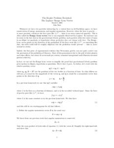 The Kepler Problem Revisited: The Laplace–Runge–Lenz Vector March 6, 2008 John Baez  Whenever we have two particles interacting by a central force in 3d Euclidean space, we have