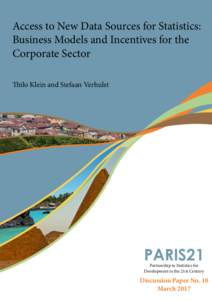 Access to New Data Sources for Statistics: Business Models and Incentives for the Corporate Sector Thilo Klein and Stefaan Verhulst  PARIS21