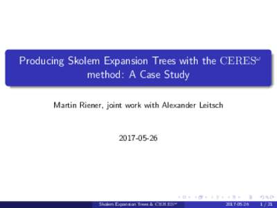 Producing Skolem Expansion Trees with the CERESω method: A Case Study Martin Riener, joint work with Alexander Leitsch
