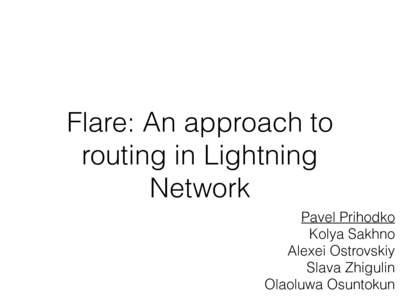 Flare: An approach to routing in Lightning Network Pavel Prihodko Kolya Sakhno Alexei Ostrovskiy