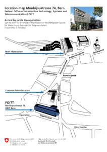 Location map Monbijoustrasse 74, Bern  Federal Office of Information Technology, Systems and Telecommunication FOITT Arrival by public transportation