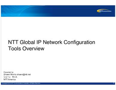 NTT Global IP Network Configuration Tools Overview! Presented by:  Shawn Morris
