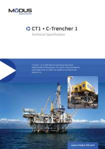 CT1 • C-Trencher 1 Technical Specification C-Trencher 1 is an SMD built, free-swimming/track based, 460kW/620HP trenching system. The system is fully operational in water depths down to 2500m and capable of trenching t