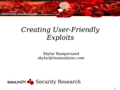 Creating User-Friendly Exploits Skylar Rampersaud   Security Research