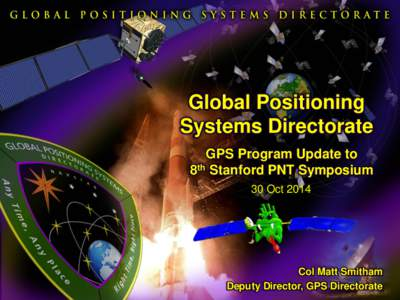 Space and Missile Systems Center Global Positioning Systems Directorate GPS Program Update to 8th Stanford PNT Symposium 30 Oct 2014