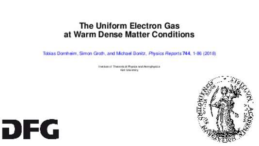 The Uniform Electron Gas at Warm Dense Matter Conditions Tobias Dornheim, Simon Groth, and Michael Bonitz, Physics Reports 744, Institute of Theoretical Physics and Astrophysics Kiel University