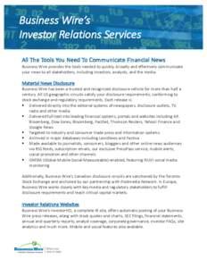 BusinessWire's InvestorRelationsServices AllTheToolsYouNeedToCommunicateFinancialNews BusinessWireprovidesthetoolsneededtoquickly,broadlyandeffectivelycommunicate yournewstoallstakeholders,