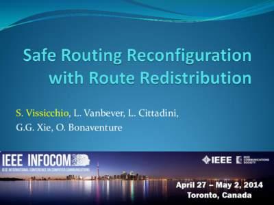 S. Vissicchio, L. Vanbever, L. Cittadini, G.G. Xie, O. Bonaventure Routing configuration matters  It controls traffic paths  impacts QoE, business goals, SLAs, …