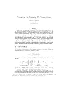 Computing the Complete CS Decomposition Brian D. Sutton∗ May 20, 2008 Abstract An algorithm for computing the complete CS decomposition of a partitioned unitary matrix is developed. Although the existence of the CS dec