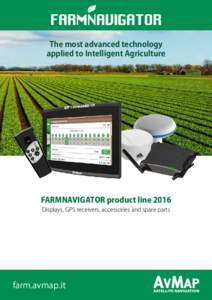 The most advanced technology applied to Intelligent Agriculture FARMNAVIGATOR product line 2016 Displays, GPS receivers, accessories and spare parts